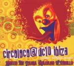 Circoloco At DC 10 Ibiza
