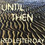 Red Letter Day: Until Then