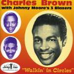 Charles Brown with Johnny Moore's Blazers: Walking In Circles