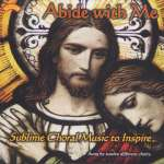 Abide with Me - Sublime Choral-Music to Inspire
