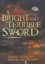 Anna Kendall: A Bright and Terrible Sword (1)