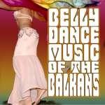 Belly Dance Music Of The Balkans
