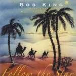 Bob King: Follow The Star