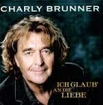 Charly Brunner: Ich glaub' an die Liebe