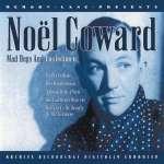 Coward Noel Coward: Mad Dogs & Englishmen