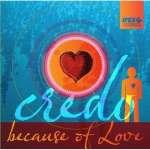 Credo: Because Of Love