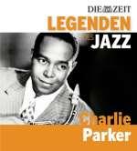 Charlie Parker (1920-1955): Die Zeit Edition 'Legenden des Jazz'