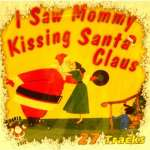 I Saw Mommy Kissing Santa