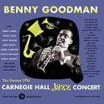 Benny Goodman (1909-1986): The Famous 1938 Carnegie Hall Concert