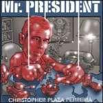 Charistopher Plaza Perreira: Mr. President