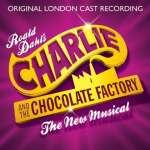 Charlie And The Chocolate Factory: The New Musical (Original London Cast Recording)