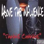 Above The Influence: Things Change