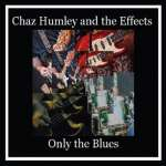 Chaz Humley & The Effects: Only The Blues