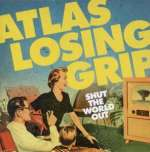 Atlas Losing Grip: Shut The World Out
