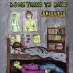 Absentee: Something To Bang