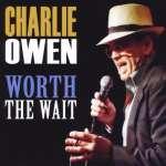 Charlie Owen: Worth The Wait