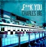 Charles Big: Fuck You