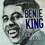 Ben E. King: The Classic Years