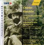 Charles Koechlin (1867-1950): Le Buisson Ardent op. 203 & op. 171