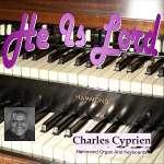Charles Cyprien: He Is Lord