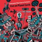 Andromeda Mega Express Orchestra: Live On Planet Earth