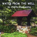 Charlie Blankenship: Water From The Well