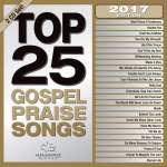 Top 25 Gospel Praise Songs 2017 Edition