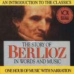 Berlioz: His Story & His Music