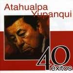Atahualpa Yupanqui (1908-1992): 40 Exitos