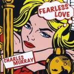 Charles Murray: Fearless Love
