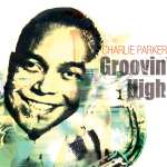 Charlie 'Bird' Parker (1920-1955): Groovin' High