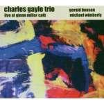 Charles-Trio Gayle: Live At Glenn Miller Ca