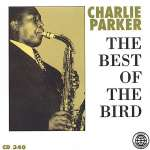 Charlie Parker: The Best Of The Bird