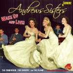 Andrews Sisters: Wake Up And Live!