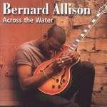 Bernard Allison: Across The Water