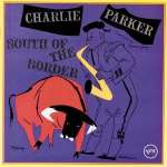 Charlie Parker: South Of The Border