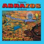 Abrazos Orchestra: Message Of Love