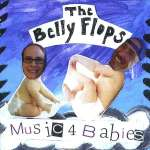 Belly Flops: Music For Babies