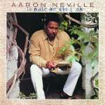 Aaron Neville: To Make Me Who I Am
