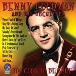 Benny Goodman (1909-1986): Too Good To Be True