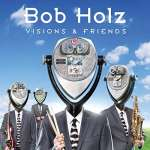 Bob Holz: Visions And Friends