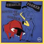 Charlie Parker (1920-1955): South Of The Border