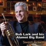 Bob Lark- Alumni Big Band: Sweet Return