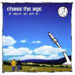 Chase The Age: Where We Are