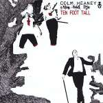 Colm Heaney: Ten Foot Tall