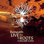 Beneath The Roots: Live In Cascade Cave