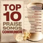 Top 10 Praise Songs: Communion - Various