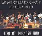 Great Caeras's Ghost With G. E. Smith Live At Berkner Hall