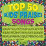 Top 50 Kids Praise Songs - Various