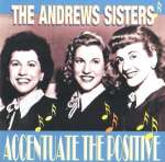 Andrews Sisters: Accentuate The Positive